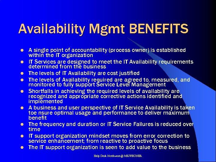 Availability Mgmt BENEFITS l l l l l A single point of accountability (process