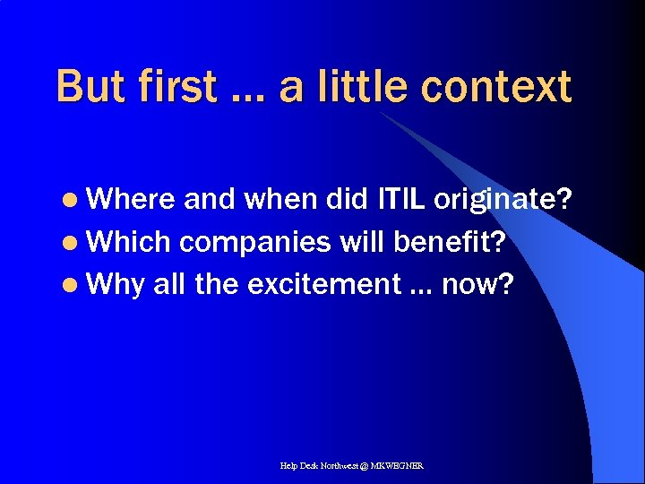 But first … a little context l Where and when did ITIL originate? l