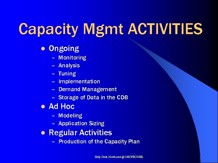 Capacity Mgmt ACTIVITIES l Ongoing – – – l Monitoring Analysis Tuning Implementation Demand