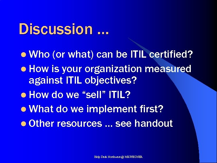 Discussion … l Who (or what) can be ITIL certified? l How is your