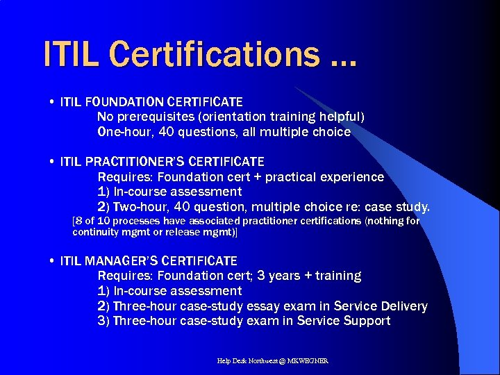 ITIL Certifications … • ITIL FOUNDATION CERTIFICATE No prerequisites (orientation training helpful) One-hour, 40