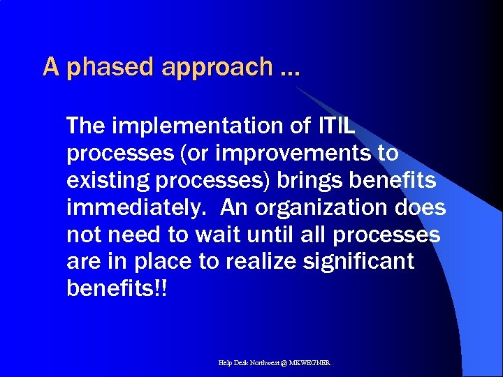 A phased approach … The implementation of ITIL processes (or improvements to existing processes)