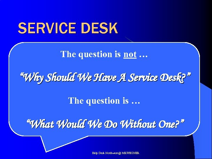 """SERVICE DESK The question is not … """"Why Should We Have A Service Desk?"""