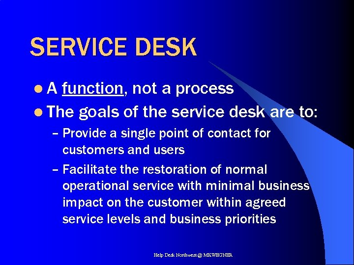 SERVICE DESK l. A function, not a process l The goals of the service