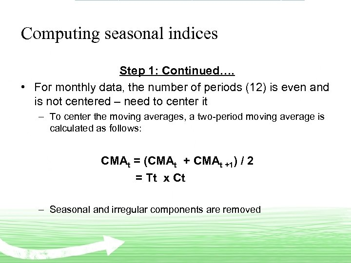 Computing seasonal indices Step 1: Continued…. • For monthly data, the number of periods
