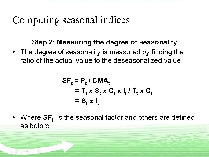 Computing seasonal indices Step 2: Measuring the degree of seasonality • The degree of