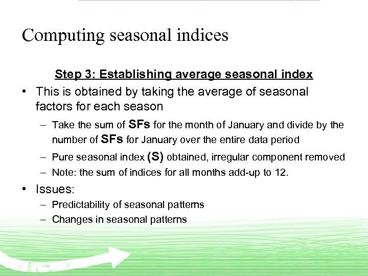 Computing seasonal indices Step 3: Establishing average seasonal index • This is obtained by
