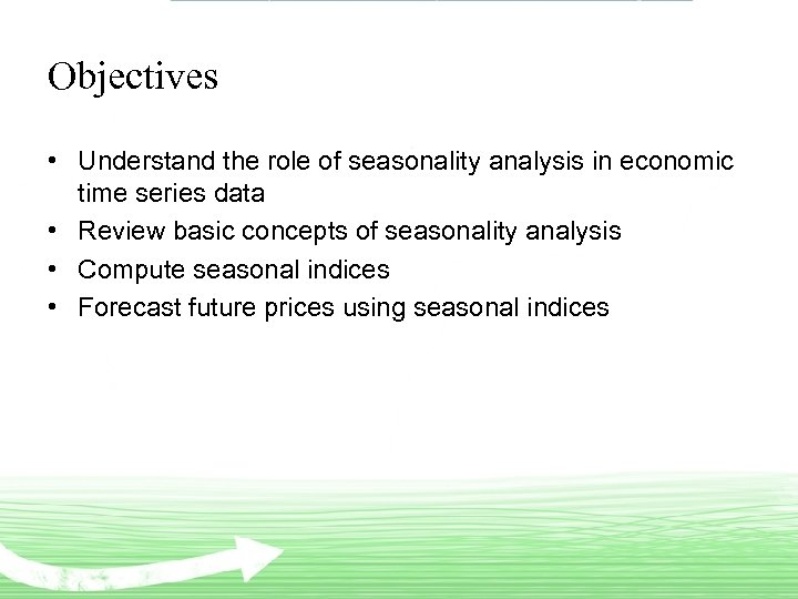 Objectives • Understand the role of seasonality analysis in economic time series data •