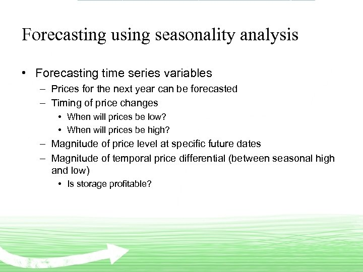 Forecasting using seasonality analysis • Forecasting time series variables – Prices for the next