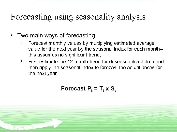 Forecasting using seasonality analysis • Two main ways of forecasting 1. Forecast monthly values