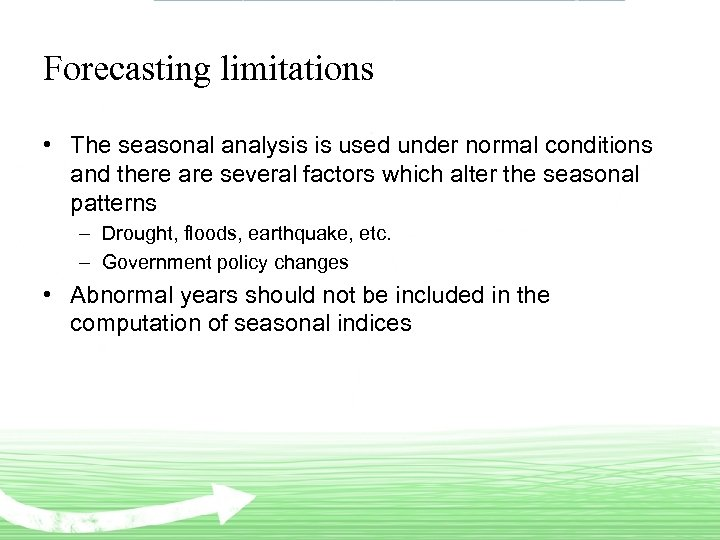 Forecasting limitations • The seasonal analysis is used under normal conditions and there are