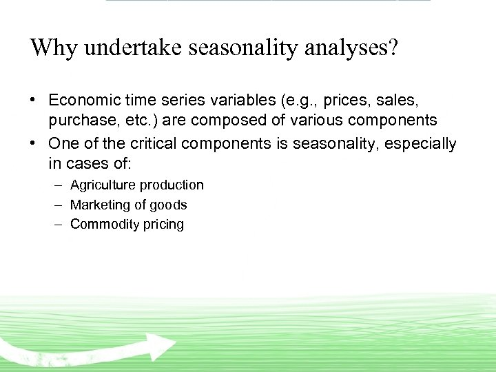 Why undertake seasonality analyses? • Economic time series variables (e. g. , prices, sales,