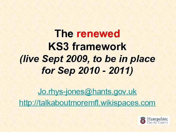The renewed KS 3 framework (live Sept 2009, to be in place for Sep