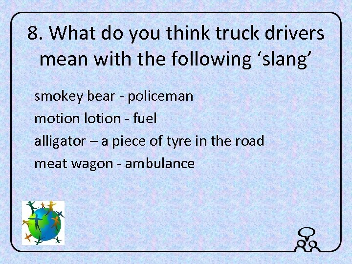 8. What do you think truck drivers mean with the following 'slang' smokey bear