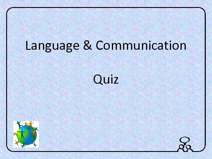 Language & Communication Quiz