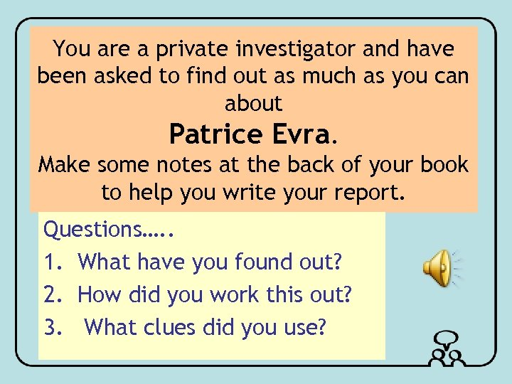 You are a private investigator and have been asked to find out as much