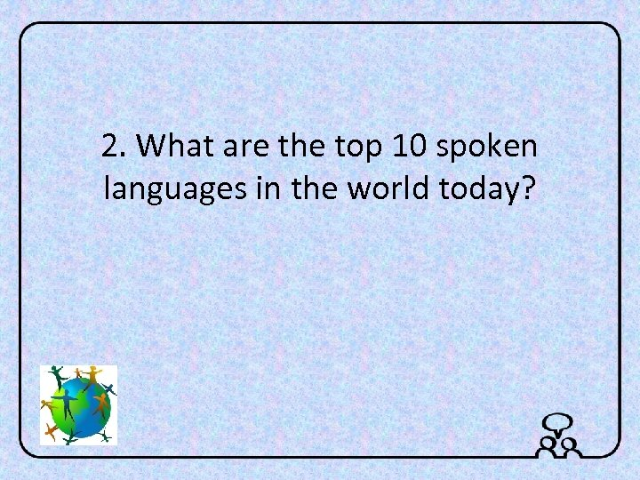 2. What are the top 10 spoken languages in the world today?