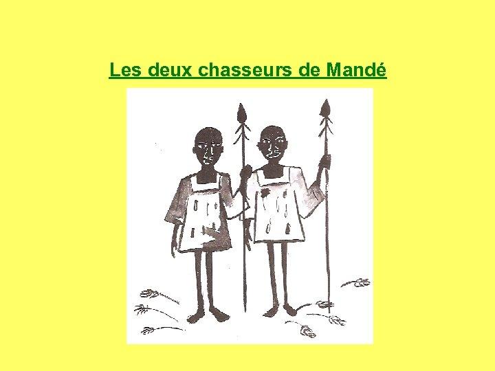 Les deux chasseurs de Mandé