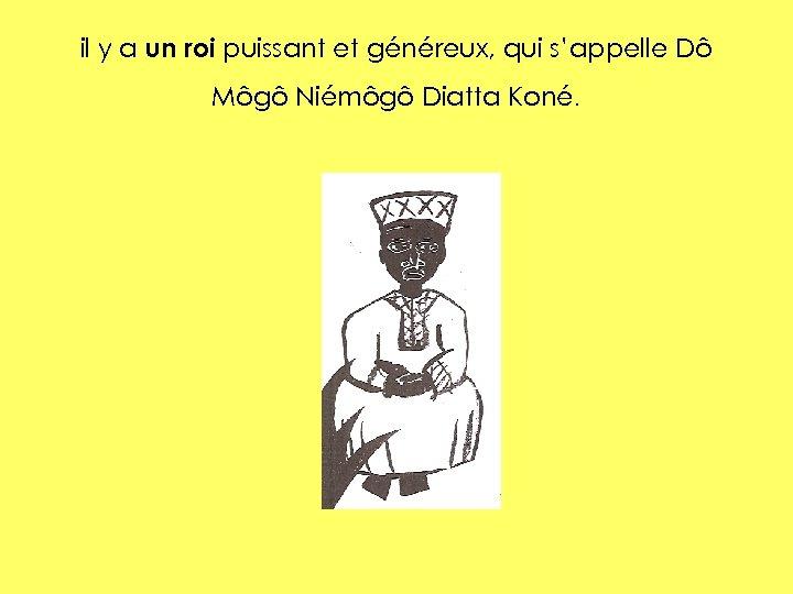 il y a un roi puissant et généreux, qui s'appelle Dô Môgô Niémôgô Diatta
