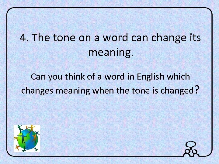 4. The tone on a word can change its meaning. Can you think of