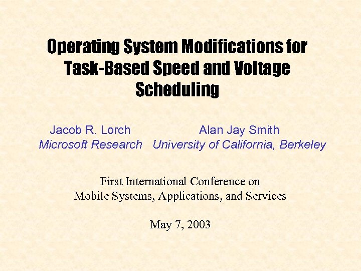 Operating System Modifications for Task-Based Speed and Voltage Scheduling Jacob R. Lorch Alan Jay