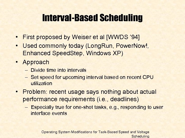 Interval-Based Scheduling • First proposed by Weiser et al [WWDS ' 94] • Used