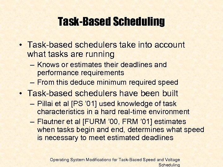 Task-Based Scheduling • Task-based schedulers take into account what tasks are running – Knows