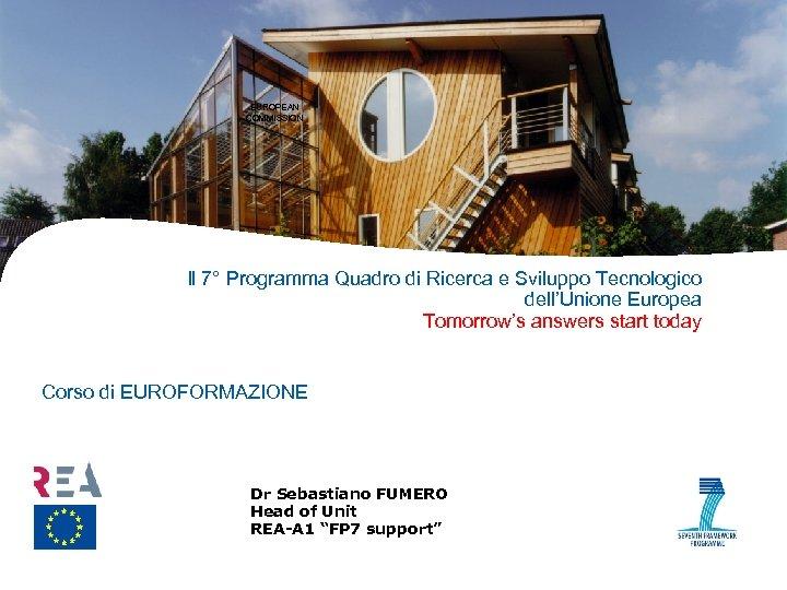 EUROPEAN COMMISSION Il 7° Programma Quadro di Ricerca e Sviluppo Tecnologico dell'Unione Europea Tomorrow's