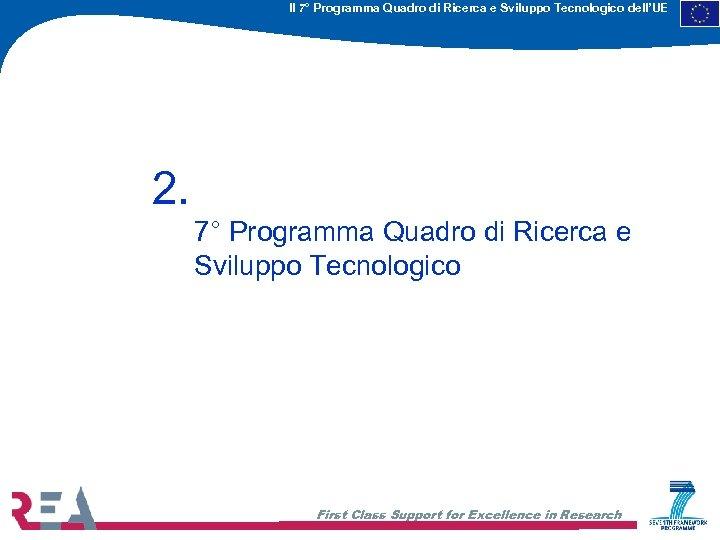 Il 7° Programma Quadro di Ricerca e Sviluppo Tecnologico dell'UE 2. 7° Programma Quadro