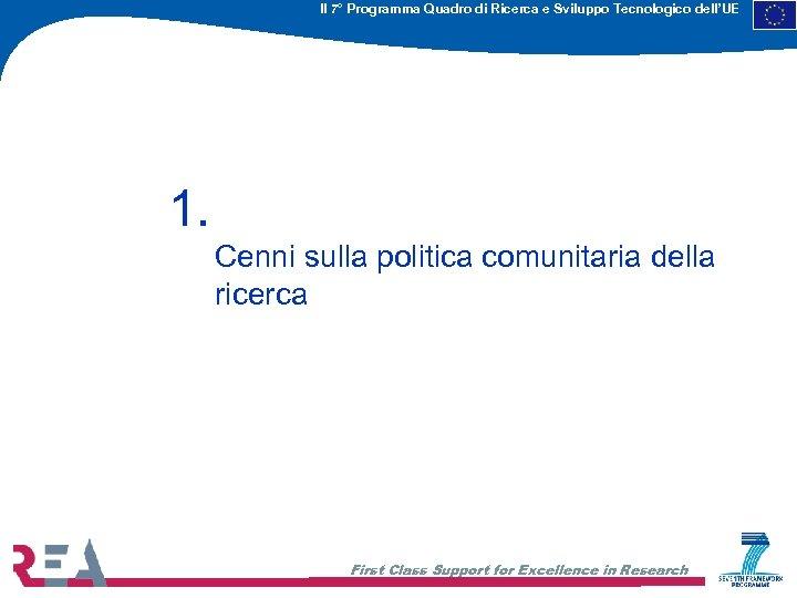 Il 7° Programma Quadro di Ricerca e Sviluppo Tecnologico dell'UE 1. Cenni sulla politica