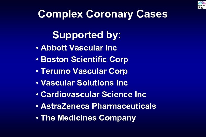 Complex Coronary Cases Supported by: • Abbott Vascular Inc • Boston Scientific Corp •