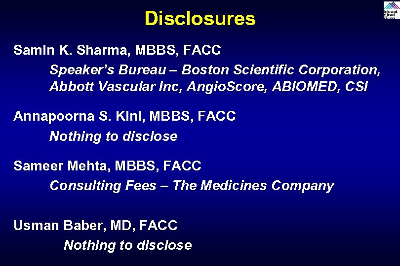 Disclosures Samin K. Sharma, MBBS, FACC Speaker's Bureau – Boston Scientific Corporation, Abbott Vascular