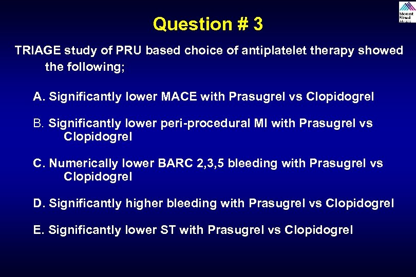 Question # 3 TRIAGE study of PRU based choice of antiplatelet therapy showed the