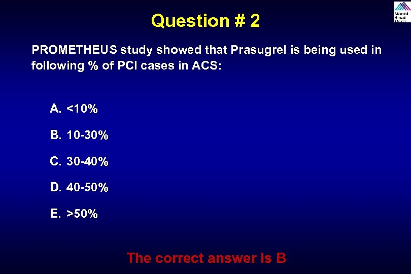 Question # 2 PROMETHEUS study showed that Prasugrel is being used in following %