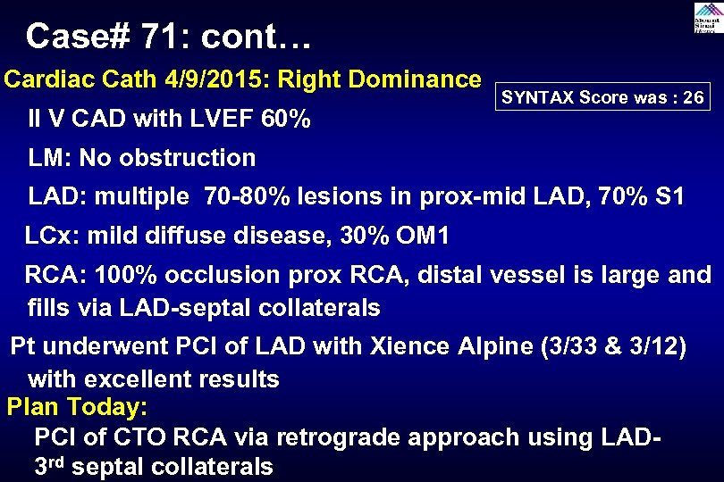 Case# 71: cont… Cardiac Cath 4/9/2015: Right Dominance II V CAD with LVEF 60%
