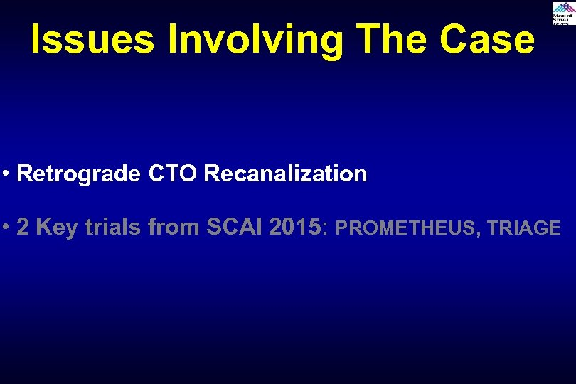 Issues Involving The Case • Retrograde CTO Recanalization • 2 Key trials from SCAI