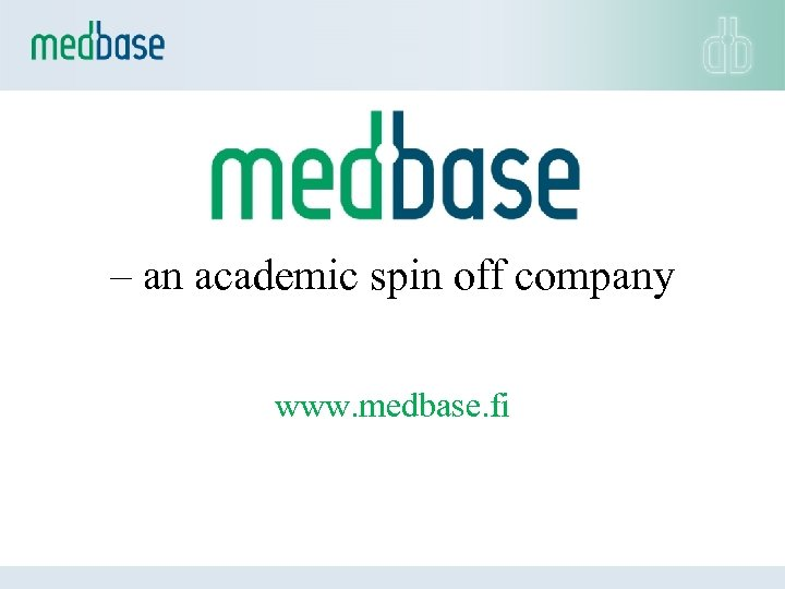 – an academic spin off company www. medbase. fi