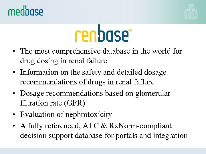 • The most comprehensive database in the world for drug dosing in renal