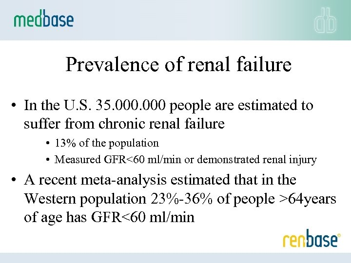 Prevalence of renal failure • In the U. S. 35. 000 people are estimated