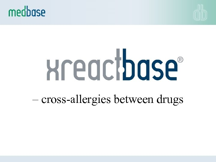 – cross-allergies between drugs