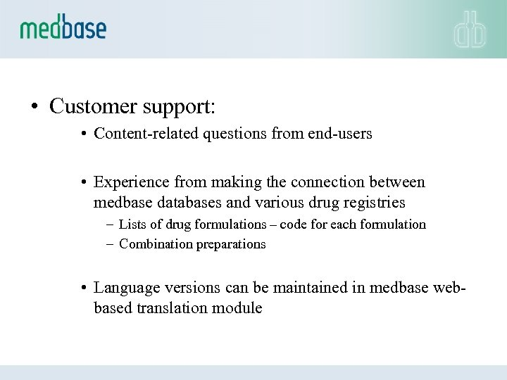 • Customer support: • Content-related questions from end-users • Experience from making the