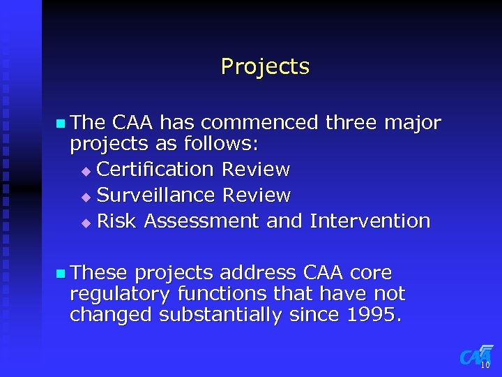 Projects n The CAA has commenced three major projects as follows: u Certification Review