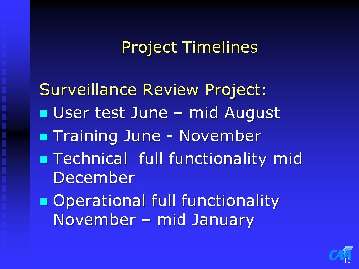 Project Timelines Surveillance Review Project: n User test June – mid August n Training