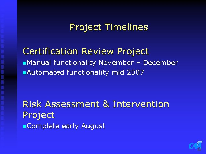 Project Timelines Certification Review Project n. Manual functionality November – December n. Automated functionality