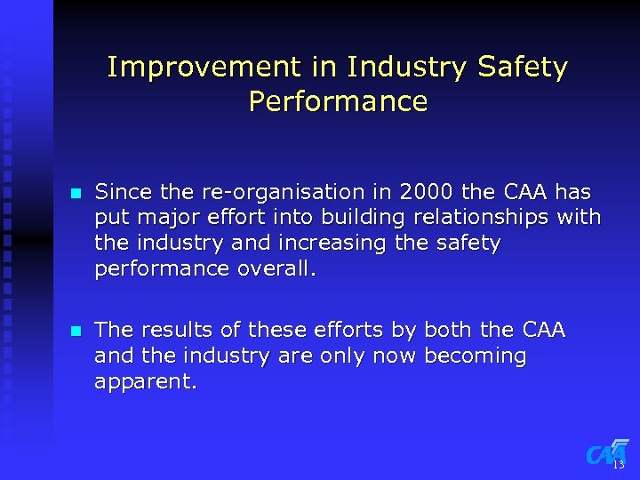 Improvement in Industry Safety Performance n Since the re-organisation in 2000 the CAA has