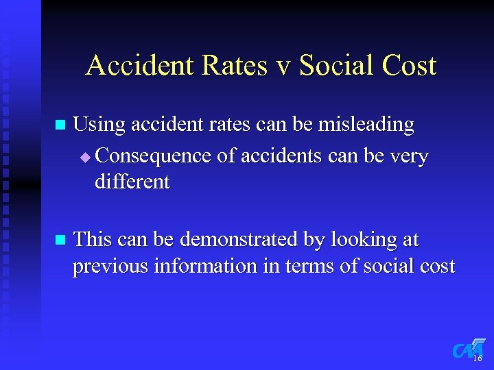Accident Rates v Social Cost n Using accident rates can be misleading u Consequence