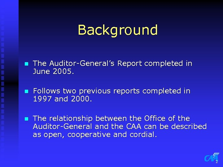 Background n The Auditor-General's Report completed in June 2005. n Follows two previous reports