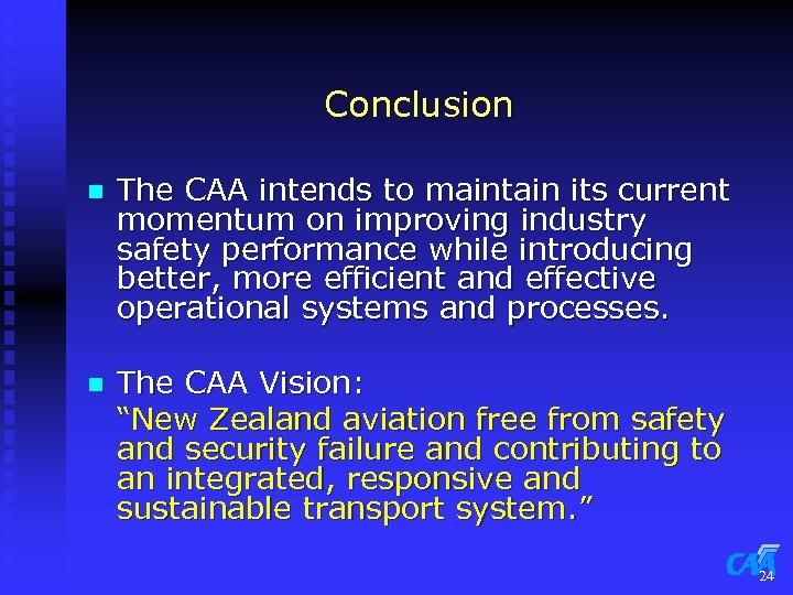 Conclusion n The CAA intends to maintain its current momentum on improving industry safety