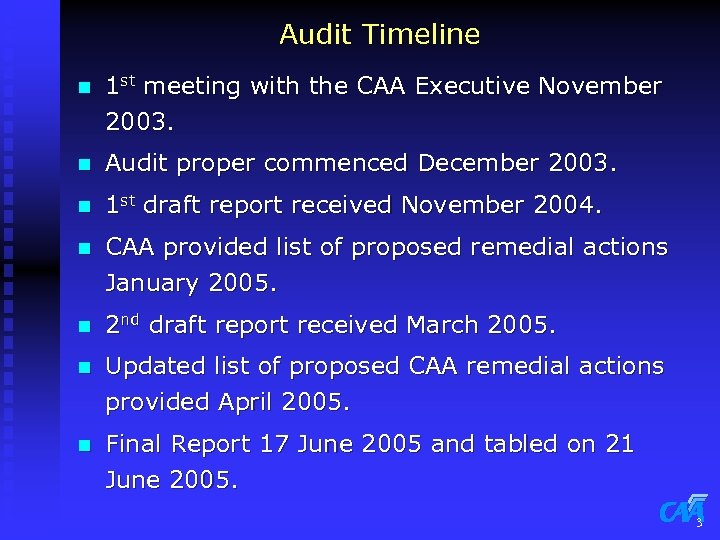 Audit Timeline n 1 st meeting with the CAA Executive November 2003. n Audit