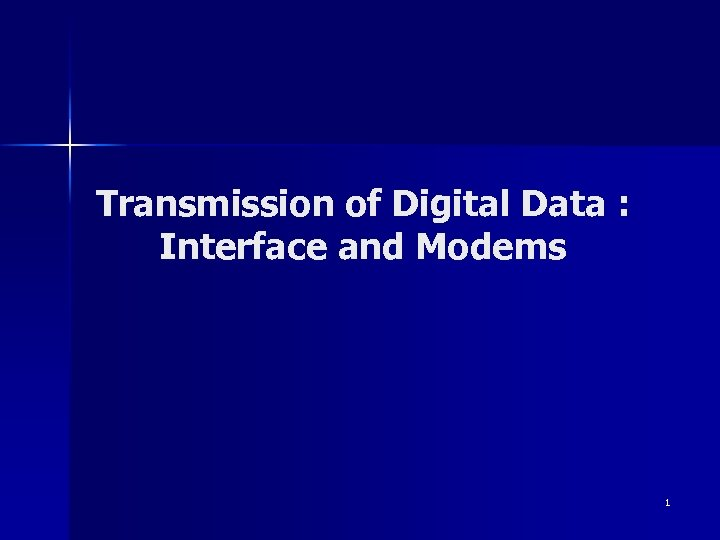 Transmission of Digital Data : Interface and Modems 1